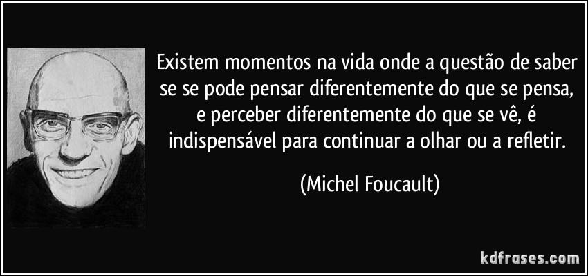 frase-existem-momentos-na-vida-onde-a-questao-de-saber-se-se-pode-pensar-diferentemente-do-que-se-pensa-michel-foucault-108887